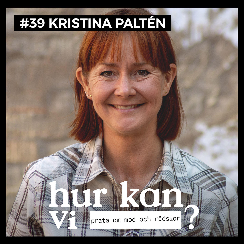 #39 Kristina Paltén - Hur kan vi prata om mod och rädslor?