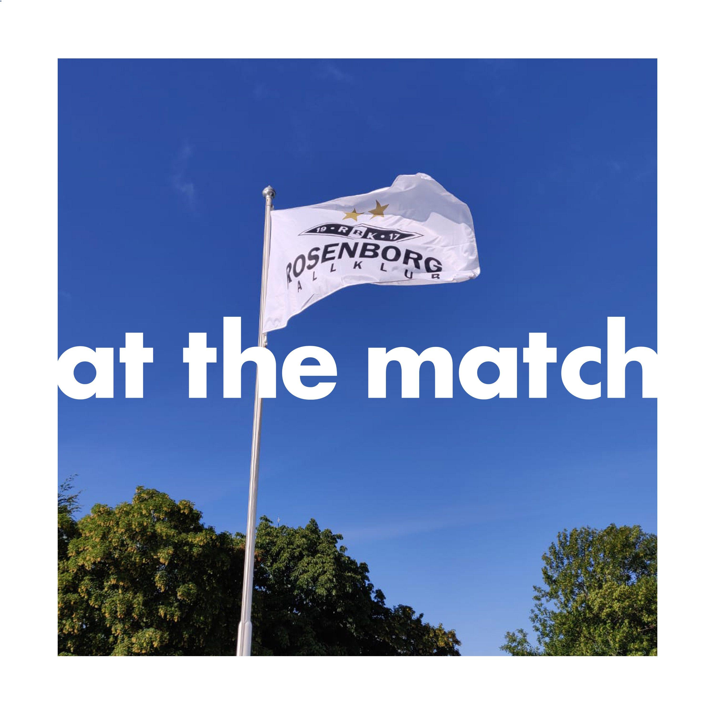 At The Match Summer Series Ep5: Rosenborg 5-1 Viking