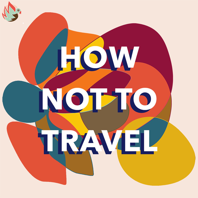 Studio Ochenta presents: How Not To Travel