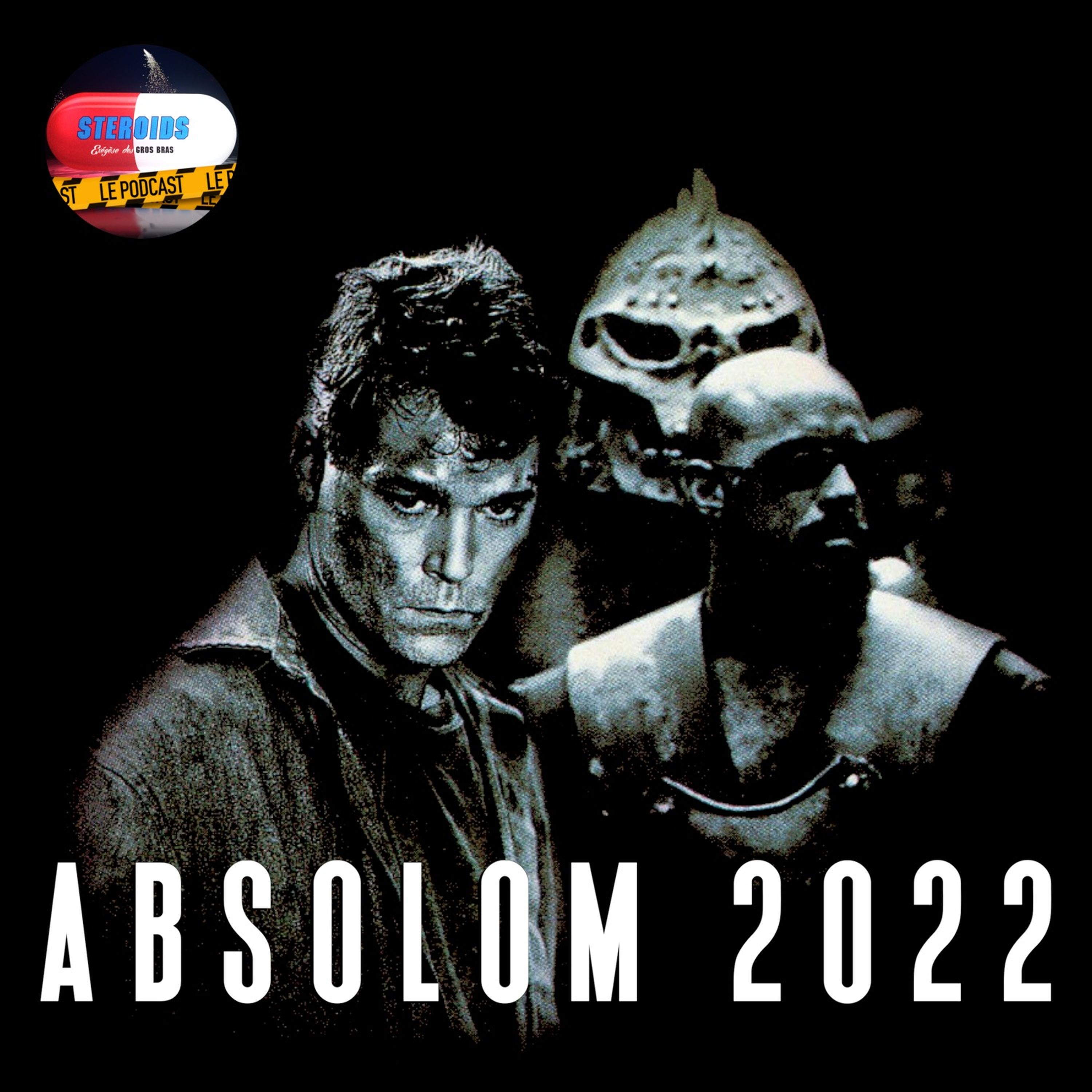 STEROIDS - LE PODCAST : ABSOLOM 2022