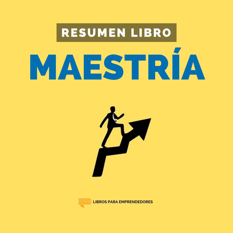 Maestría - #140 - Un Resumen de Libros para Emprendedores