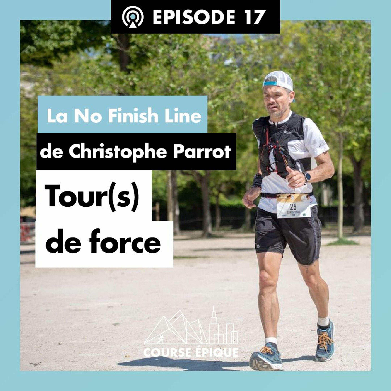 """#17 """"Tour(s) de force"""", la No Finish Line de Christophe Parrot"""