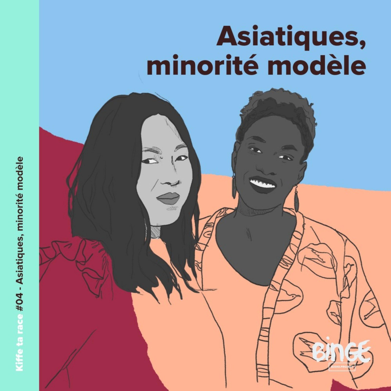 #04 - Asiatiques, minorité modèle