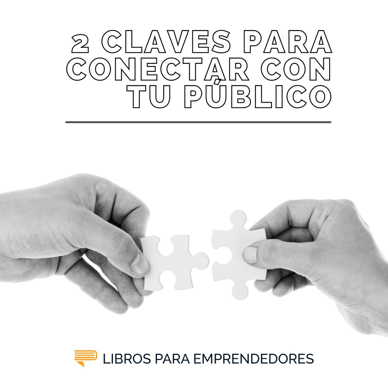 Las 2 Claves para Conectar Con Tu Audiencia