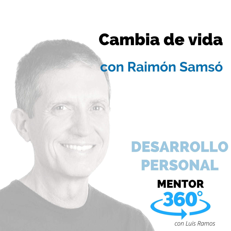 Cambia de vida, con Raimón Samsó - DESARROLLO PERSONAL - MENTOR360
