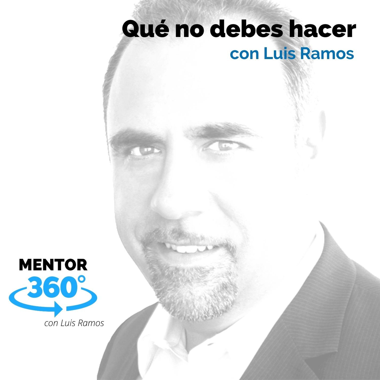 Qué no debes hacer, con Luis Ramos - MENTOR360
