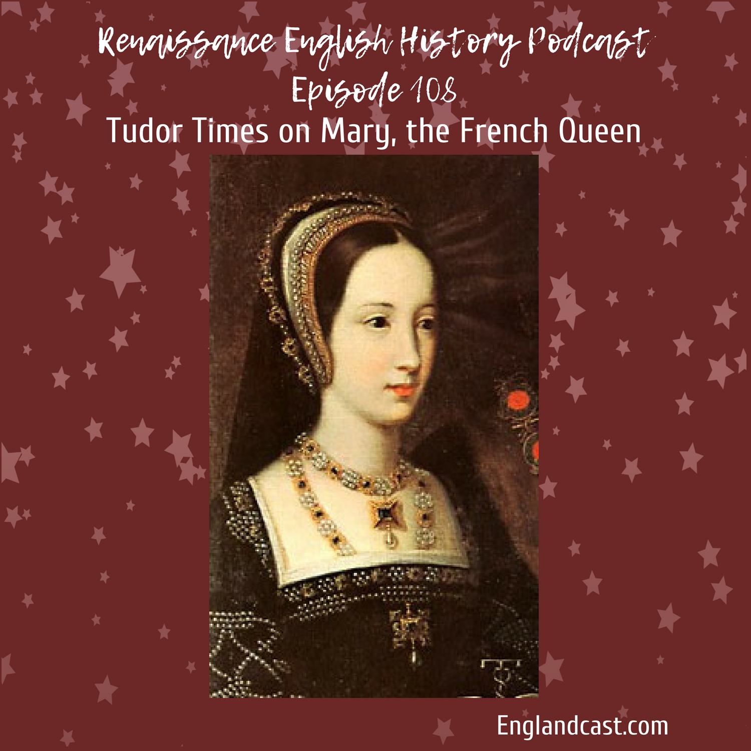 Episode 108: Tudor Times on Mary Tudor, the French Queen