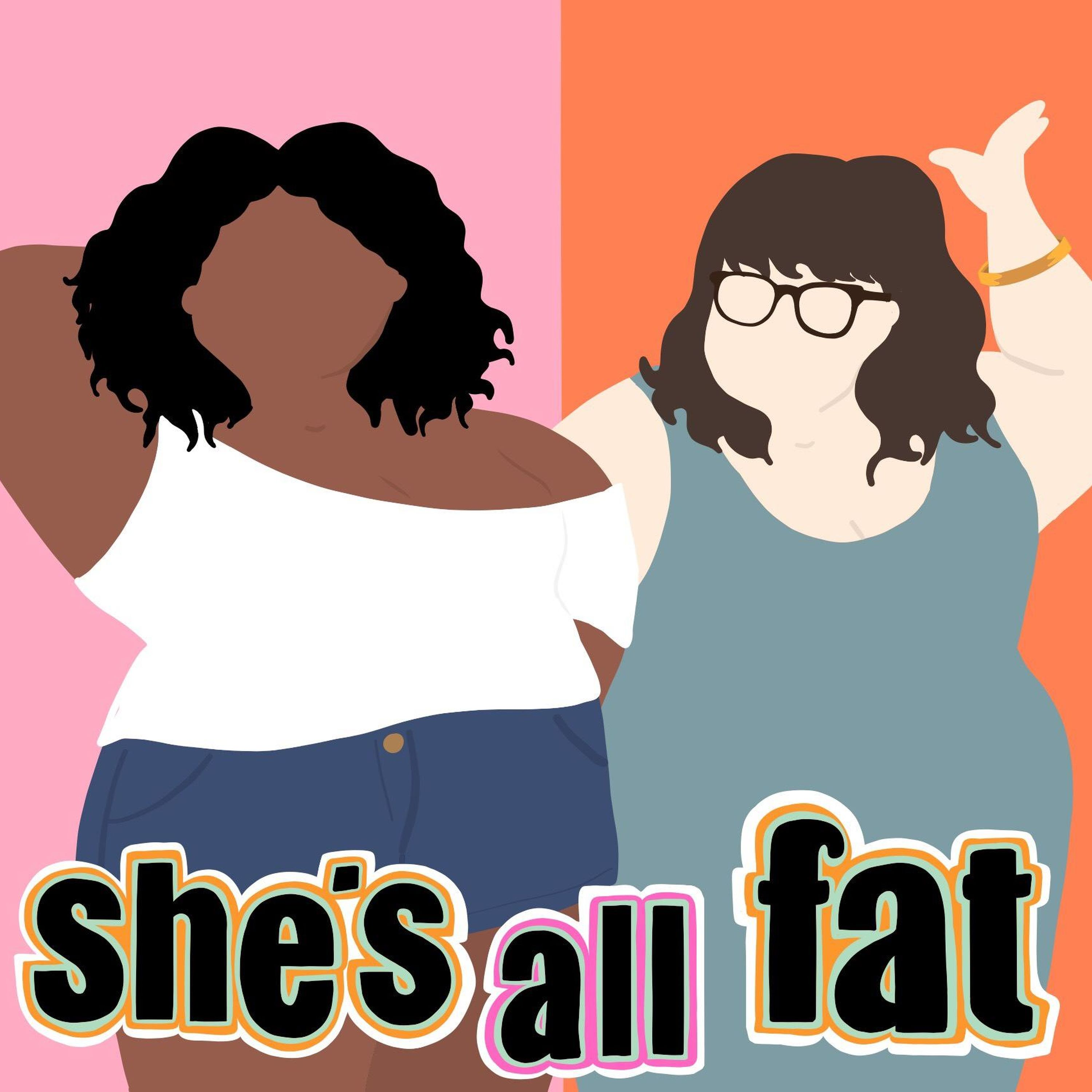 plus size podcasts- She's All Fat