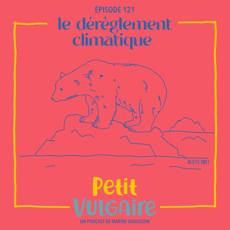 Petit Vulgaire : LE DÉRÈGLEMENT CLIMATIQUE